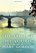 The Love of My Youth: A Novel by Mary Gordon