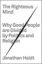 The Righteous Mind: Why Good People Are…