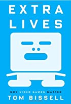Extra Lives: Why Video Games Matter by Tom…