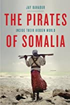 The Pirates of Somalia: Inside Their Hidden…