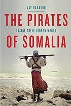 The Pirates of Somalia: Inside Their Hidden…