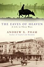 The Eaves of Heaven: A Life in Three Wars by…
