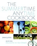 The Summertime Anytime Cookbook: Recipes…