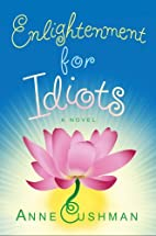 Enlightenment for Idiots: A Novel by Anne…