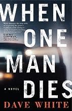 When One Man Dies by Dave White