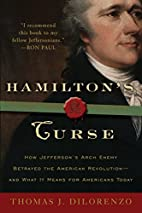 Hamilton's Curse: How Jefferson's Arch Enemy…