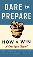 Dare to Prepare: How to Win Before You Begin…