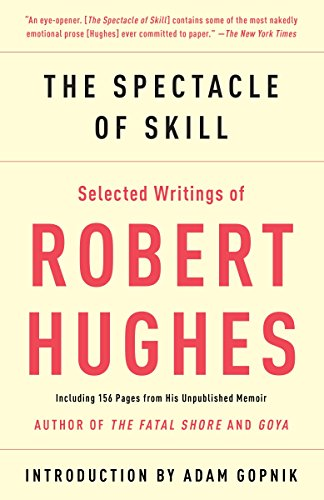 the-spectacle-of-skill-new-and-selected-writings-of-robert-hughes