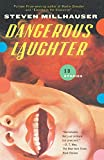 Millhauser, Steven: Dangerous Laughter: Thirteen Stories (Vintage Contemporaries)