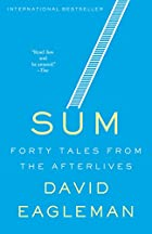 Sum: Forty Tales from the Afterlives by…