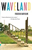 Barthelme, Frederick: Waveland (Vintage Contemporaries)