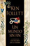 Follett, Ken: UN MUNDO SIN FIN (Spanish Edition)