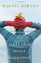 The Stuff That Never Happened by Maddie…