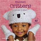 Knitted Critters for Kids to Wear: More Than…