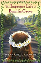 The Improper Life of Bezellia Grove by Susan…