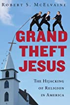 Grand Theft Jesus: The Hijacking of Religion…
