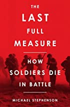 The Last Full Measure: How Soldiers Die in…