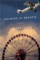 Holding My Breath by Sidura Ludwig