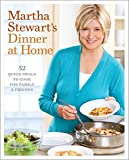 Stewart, Martha: Martha Stewart's Dinner at Home: 52 Quick Meals to Cook for Family and Friends
