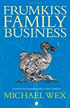 The Frumkiss Family Business by Michael Wex