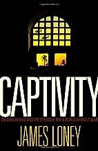 Captivity: 118 Days in Iraq and the Struggle…