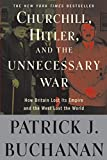 "Buchanan, Patrick J.: Churchill, Hitler, and ""The Unnecessary War"": How Britain Lost Its Empire and the West Lost the World"