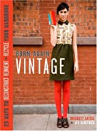 Born-Again Vintage: 25 Ways to Deconstruct,…