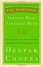 The Essential Ageless Body, Timeless Mind:…