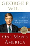 George F. Will: One Man's America: The Pleasures and Provocations of Our Singular Nation