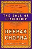 Chopra, Deepak: The Soul of Leadership: Unlocking Your Potential for Greatness