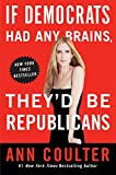 Coulter, Ann: If Democrats Had Any Brains, They'd Be Republicans