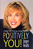 Heath, Jinger: Positively You!: Change Your Thinking, Change Your Life