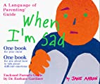 When I'm Sad (The Language of Parenting) by…