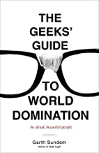 The Geeks' Guide to World Domination:…