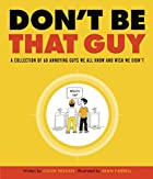 Don't Be That Guy: A Collection of 60…