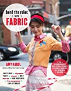 Bend the Rules with Fabric: Fun Sewing…