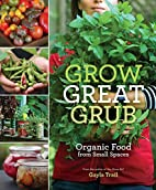 Grow Great Grub: Organic Food from Small…