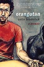 Orangutan: A Memoir by Colin Broderick