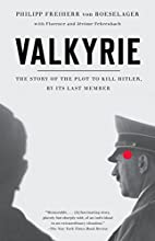 Valkyrie: The Story of the Plot to Kill…
