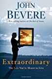 Bevere, John: Extraordinary: The Life You're Meant to Live