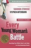 Ethridge, Shannon: Every Young Woman's Battle: Guarding Your Mind, Heart, and Body in a Sex-Saturated World (The Every Man Series)