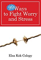 99 Ways to Fight Worry and Stress by Elsa…