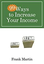 99 Ways to Increase Your Income by Frank…