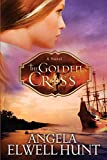 Hunt, Angela Elwell: The Golden Cross (Heirs of Cahira O'Connor)