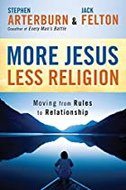 More Jesus, Less Religion: Moving from Rules…