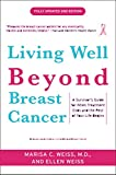 Weiss, Marisa: Living Well Beyond Breast Cancer: A Survivor's Guide for When Treatment Ends and the Rest of Your Life Begins