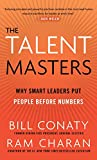 Conaty, Bill: The Talent Masters: Why Smart Leaders Put People Before Numbers