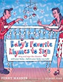Warner, Penny: Baby's Favorite Rhymes to Sign: Sing and Sign the Classics with Your Baby . . . Before Your Baby Can Talk!