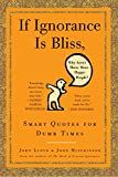 Lloyd, John: If Ignorance Is Bliss, Why Aren't There More Happy People?: Smart Quotes for Dumb Times
