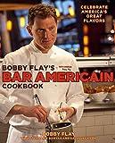 Flay, Bobby: Bobby Flay's Bar Americain Cookbook: Celebrate America's Great Flavors